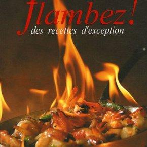 Flambez ! : Des recettes d'exception