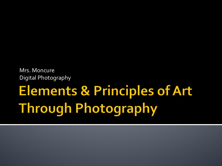 Elements  Principles of Art Through Photography - Mrs Moncure CTE - principles of photography
