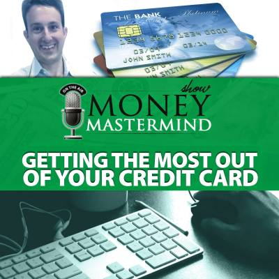MMS088: Getting The Most Out Of Your Credit Cards - Money Mastermind Show