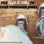 What You Might Be Doing To Push your Teenager Away