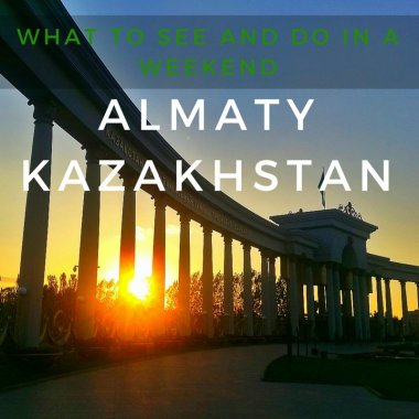Almaty Kazakhstan: What to See and Do in 48 Hours
