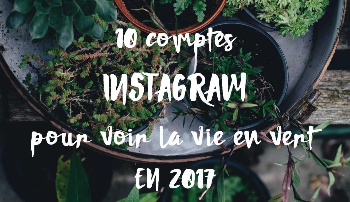 10 comptes Instagram pour voir la vie en vert en 2017 blog potager balcon