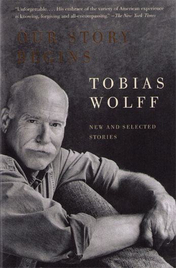 Tobias Wolff Our Story Begins New And Selected Stories The Mookse And The Gripes