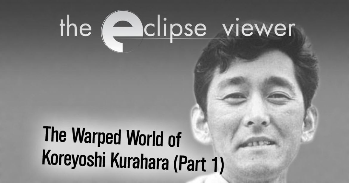 The Eclipse Viewer 44: The Warped World of Koreyoshi Kurahara Part I