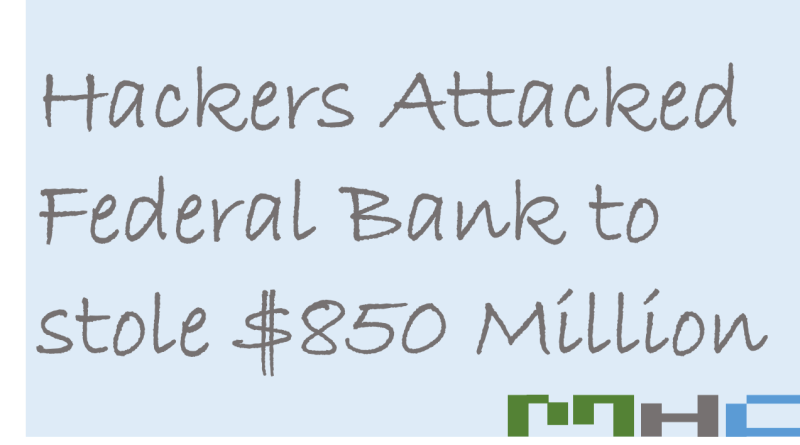 Hackers Attacked Federal Bank to stole $850 Million