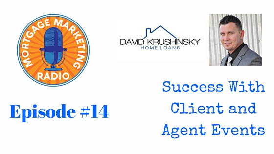 Mortgage Marketing Radio #14: Success with Client and Agent Events
