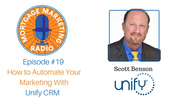 Ep# 19: How to Automate Your Mortgage Marketing with Unify CRM