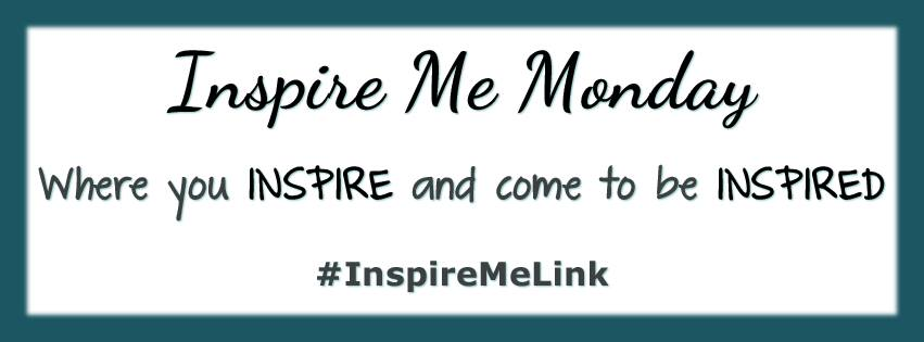 Inspire Me Monday @ Mostly Blogging