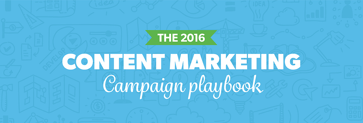 The Content Marketing Campaign Playbook \u2013 Guaranteeing Success in