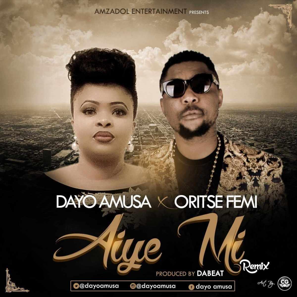 Download MP3: Dayo Amusa - Aye Mi [remix] ft. Oritse Femi | @dayoamusa
