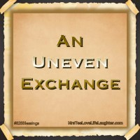 An Uneven Exchange - #828Blessings