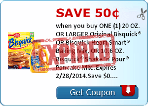 Save 50¢ when you buy ONE (1) 20 OZ. OR LARGER Original Bisquick® OR Bisquick Heart Smart® Baking Mix, OR 10.6 OZ. Bisquick® Shake 'n Pour® Pancake Mix..Expires 2/28/2014.Save $0.50.