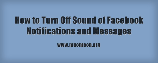 How to Turn Off Sound of Facebook Notifications and Messages