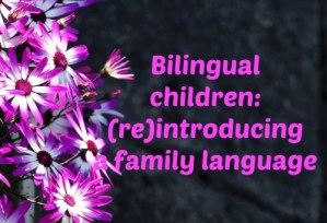 Bilingual children: (re)introducing a family language