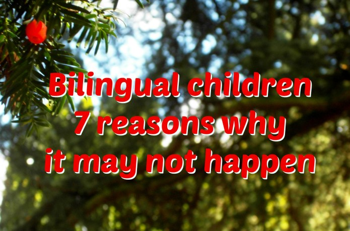 Bilingual children - 7 reasons why it may not happen