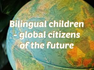 Bilingual children - global citizens of the future