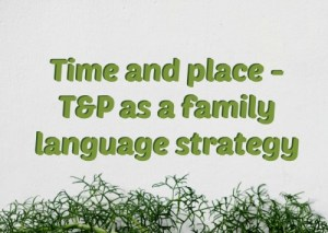 Time and place - T&P as a family language strategy