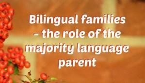 Bilingual families: the role of the majority language parent