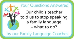 Q&A: Our child's teacher told us to stop speaking a family language – what to do?