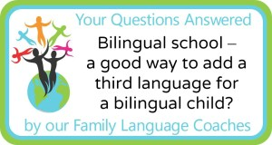 Q&A: Bilingual school – a good way to add a third language for a bilingual child?