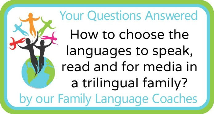 How to choose the languages to speak, read and for media in a trilingual family?