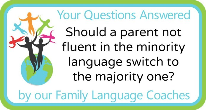 Should a parent not fluent in the minority language switch to the majority one?
