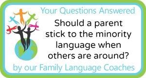Q&A: Should a parent stick to the minority language when others are around?