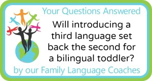 Q&A: Will introducing a third language set back the second for a bilingual toddler?