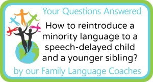 Q&A: How to reintroduce a minority language to a speech-delayed child and a younger sibling?