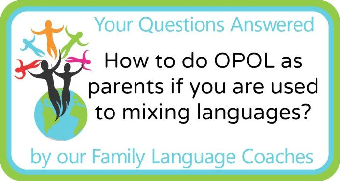 How to do OPOL as parents if you are used to mixing languages?