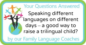 Q&A: Speaking different languages on different days – a good way to raise a trilingual child?
