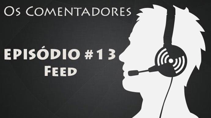 Os Comentadores #13 – Feed