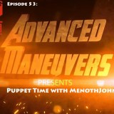 Episode 53: Advanced Maneuvers Presents Puppet Time with MenothJohn