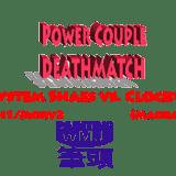 Power Couple Deathmatch – R1 G7 – Crippled Shaes vs. Clockwork Vox