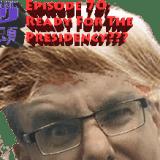 PwMJ Episode 70: PwMJ is Ready for the Presidency???