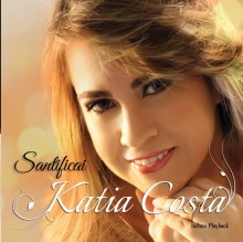 "Download Gospel Grátis: Katia Costa lança CD ""Santificai"" e disponibiliza MP3"