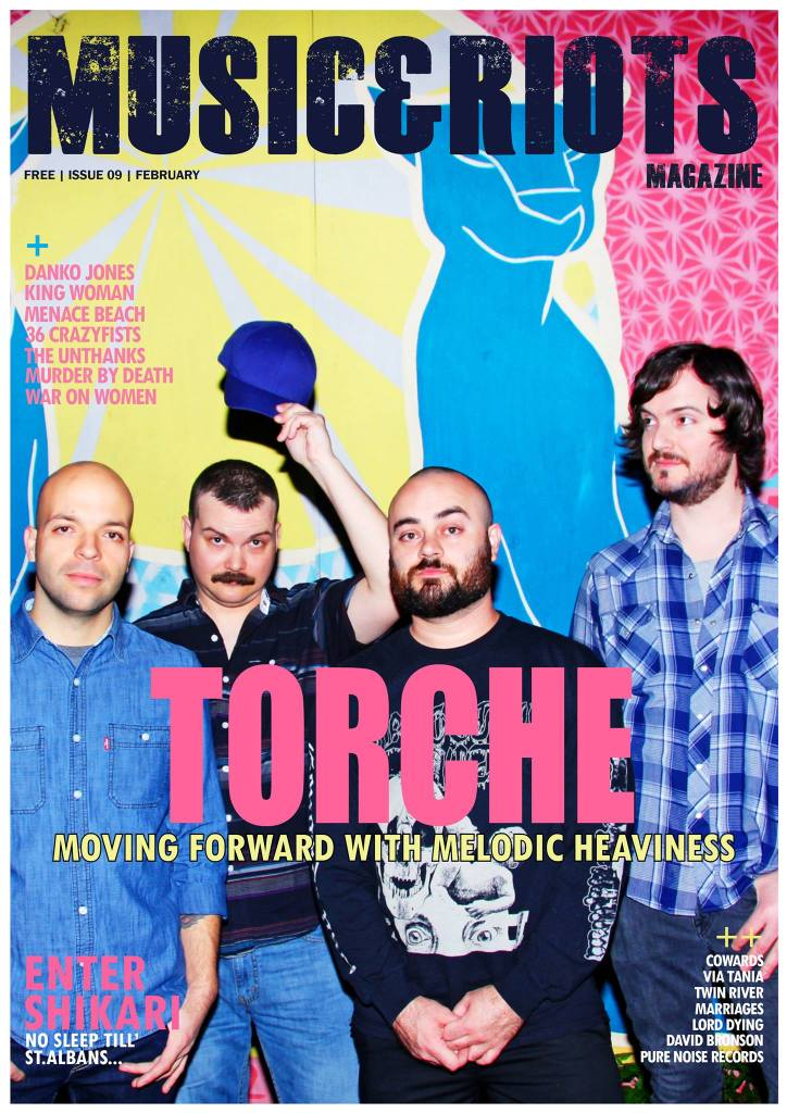 ISSUE 9 Featuring: Torche, Enter Shikari, Murder By Death, David Bronson, Lord Dying, War On Women, Via Tania, Holly Miranda, Du Blonde, Pure Noise Records, King Woman, 36 Crazyfists, Cowards, Danko Jones, Twin River, The Unthanks, Menace Beach