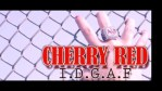 CHERRY RED – I.D.G.A.F [HD]