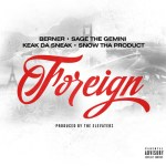 BERNER – FOREIGN ft. SAGE THE GEMINI, KEAK DA SNEAK & SNOW THA PRODUCT