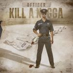 KXNG CROOKED – OFFICER KILL A NIGGA