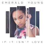 EMERALD YOUNG – IF IT ISNT LOVE