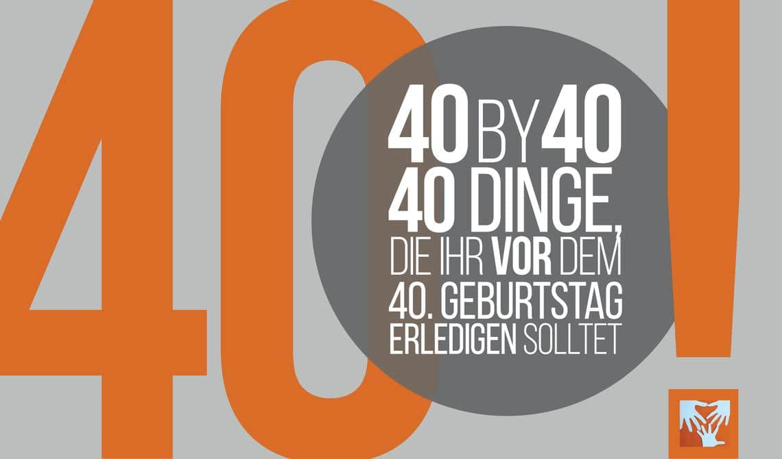 40by40: 40 Dinge, die ihr vor eurem 40. Geburtstag erledigen solltet