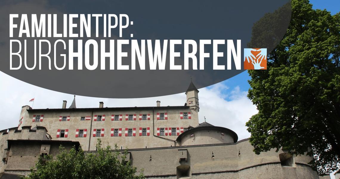 Ausflugstipp: Burg Hohenwerfen, Salzburger Land