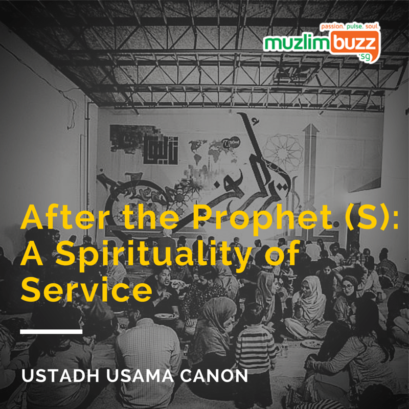 After the Prophet sallallahu alaihi wasallam: A Spirituality of Service