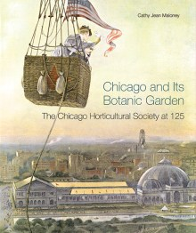 PHOTO: Chicago and Its Botanic Garden: The Chicago Horticultural Society at 125 by Cathy Jean Maloney.