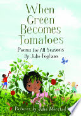 Book: When Green Becomes Tomatoes by Julie Fogliano and Julie Morstad.