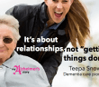 It's about relationships Teepa Snow