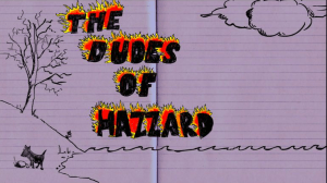 DUDES OF HAZZARD…the series!