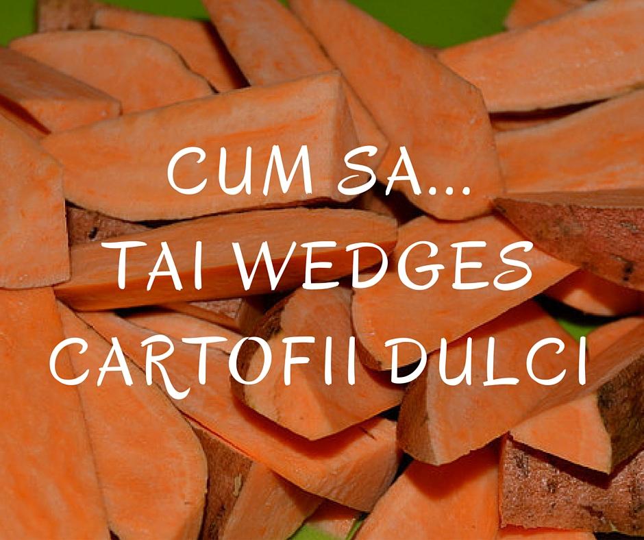 Cum sa...tai wedges cartofii dulci