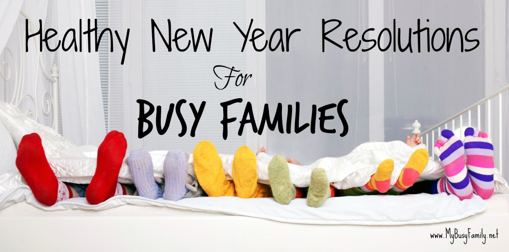 Healthy New Year Resolutions for Busy Families